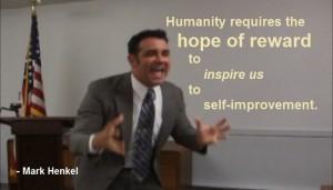 Humanity requires the hope of reward to inspire us - Anti-Socialist - Mark Henkel